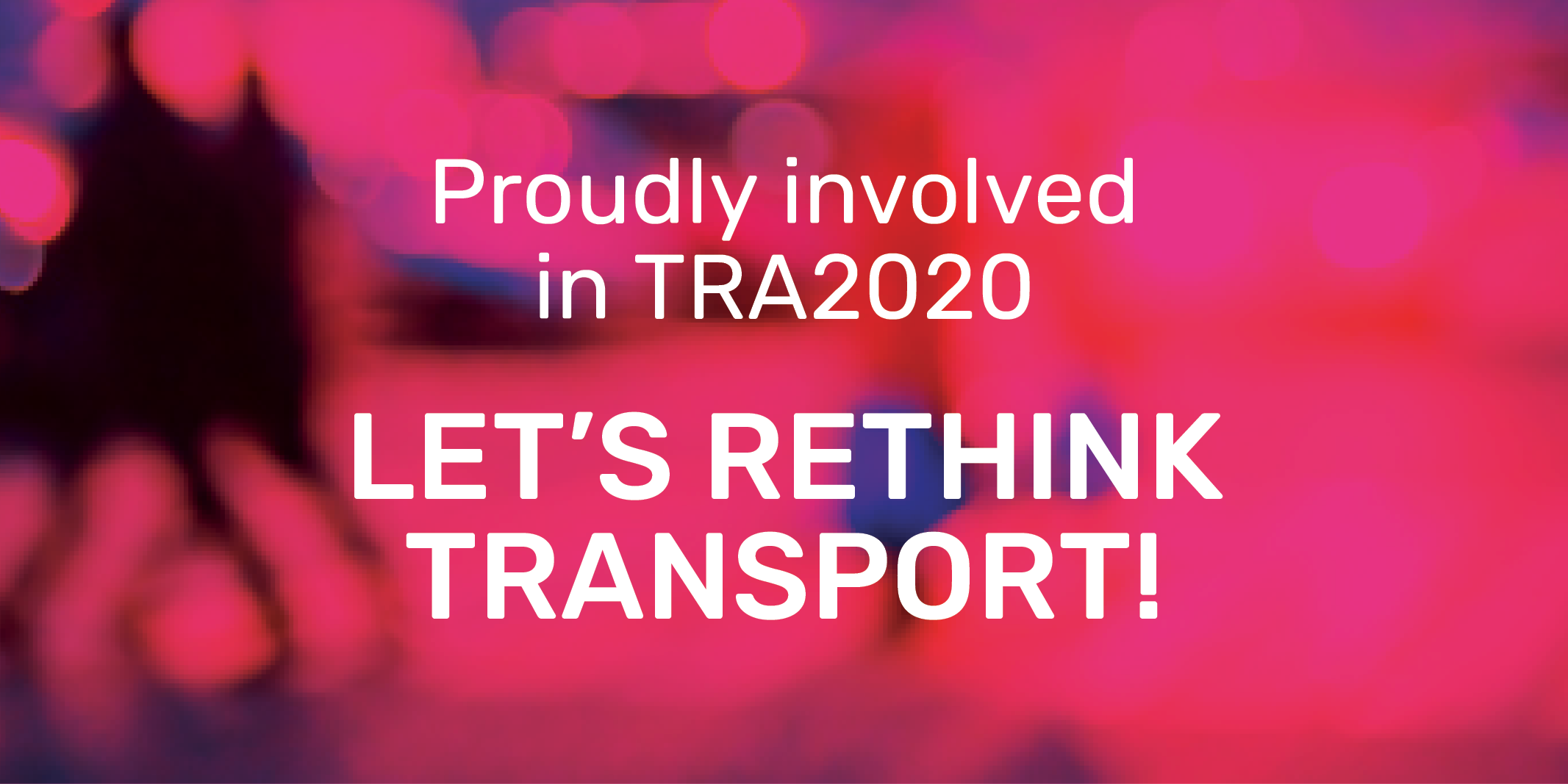 Banner mit der Aufschrift: Proudly involved in TRA2020. Let's rethink transport!